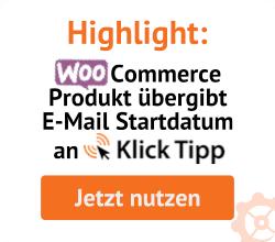 WooCommerce Produkt übergibt E-Mail Startdatum an Klick-Tipp